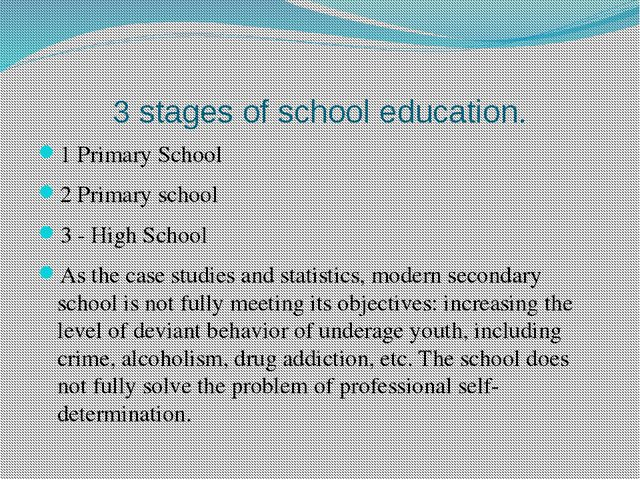 3 stages of school education. 1 Primary School 2 Primary school 3 - High Scho...
