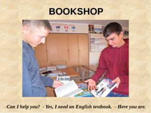 -Can I help you? - Yes, I need an English textbook. - Here you are. BOOKSHOP
