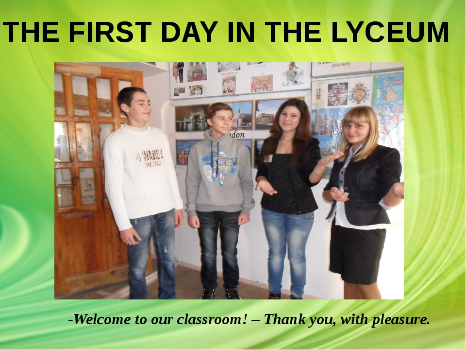 -Welcome to our classroom! – Thank you, with pleasure. THE FIRST DAY IN THE...
