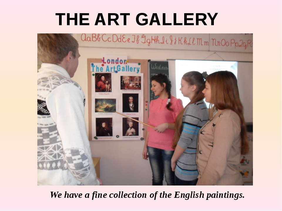 We have a fine collection of the English paintings. THE ART GALLERY