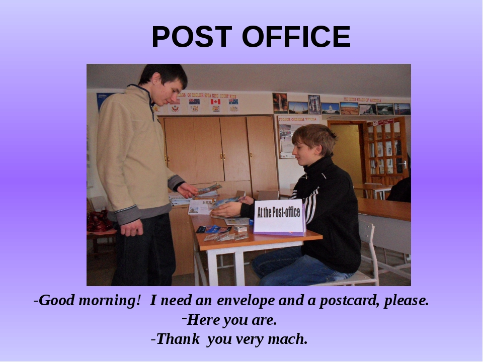 -Good morning! I need an envelope and a postcard, please. Here you are. -Tha...