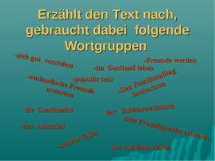Erzählt den Text nach, gebraucht dabei folgende Wortgruppen -ins Ausland reis