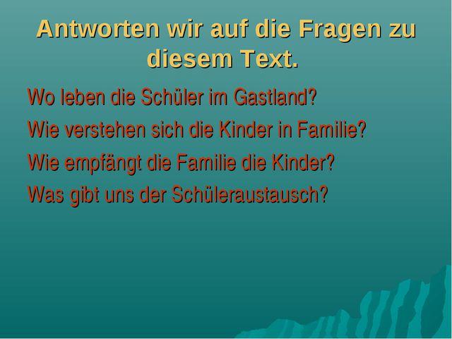 Antworten wir auf die Fragen zu diesem Text. Wo leben die Schüler im Gastland...