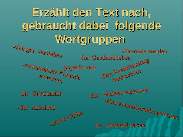 Erzählt den Text nach, gebraucht dabei folgende Wortgruppen -ins Ausland reis...