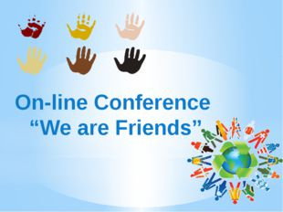 "On-line Conference ""We are Friends"""