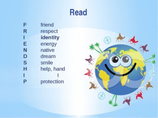F 		 friend R		 respect I 		 identity E 		 energy N 		 native D		 dream S		 s