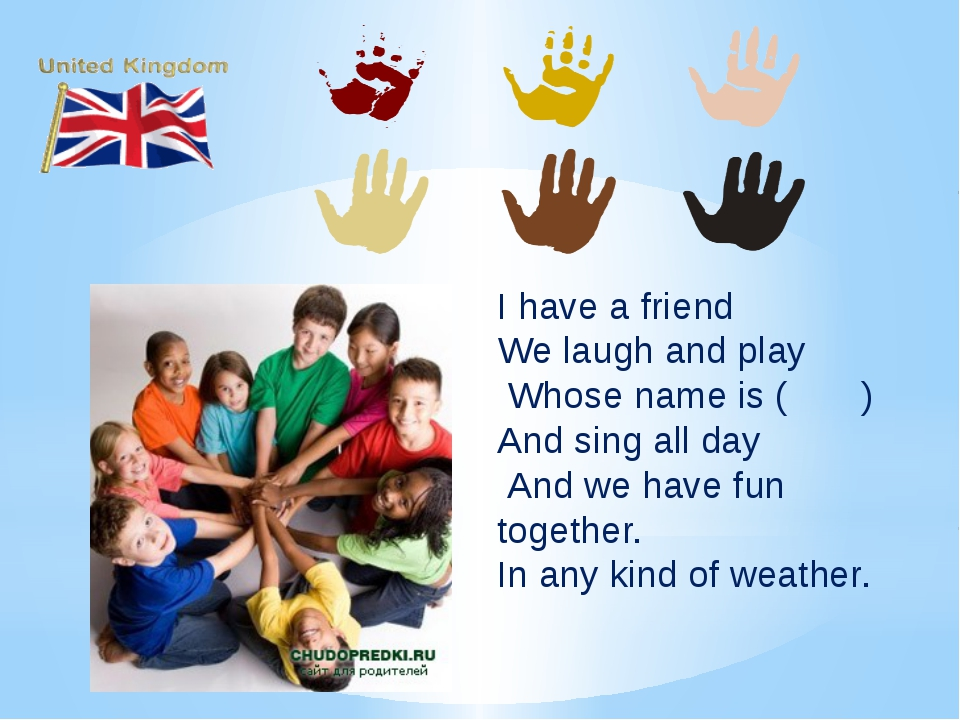I have a friend We laugh and play Whose name is ( ) And sing all day And we...