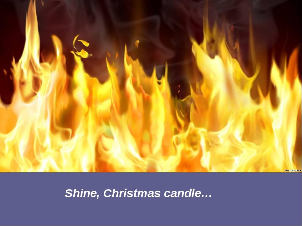 Shine, Christmas candle…