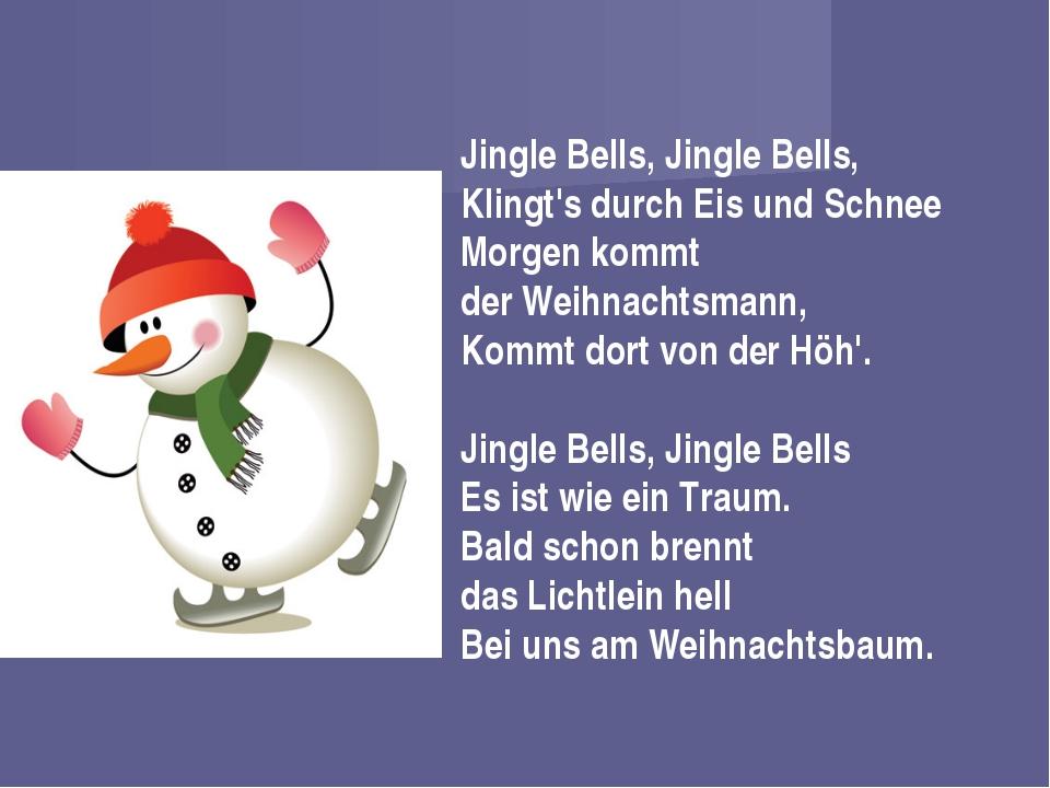 Jingle Bells, Jingle Bells, Klingt's durch Eis und Schnee Morgen kommt der We...