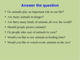 Аnswer the question Do animals play an important role in our life? Are many a