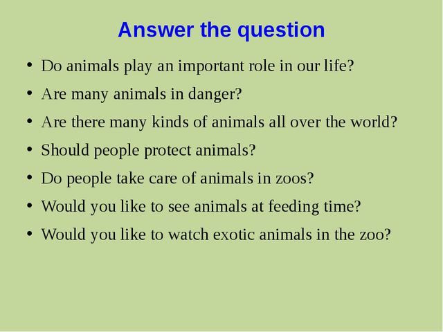 Аnswer the question Do animals play an important role in our life? Are many a...