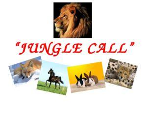 """JUNGLE CALL"""
