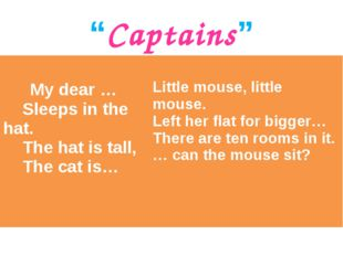 """""""Captains"""" My dear … Sleeps in the hat. The hat is tall, The cat is…  Little"""