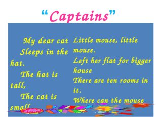 """""""Captains"""" My dear cat Sleeps in the hat. The hat is tall, The cat is small."""