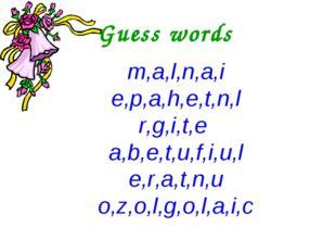 Guess words m,a,l,n,a,i e,p,a,h,e,t,n,l r,g,i,t,e a,b,e,t,u,f,i,u,l e,r,a,t,n