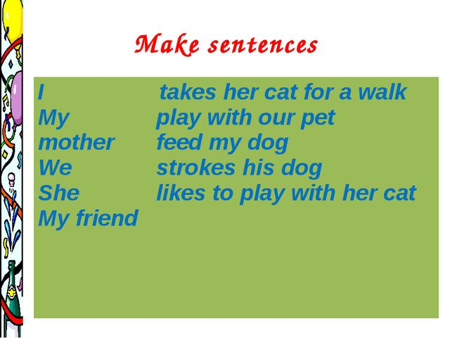 Make sentences I My mother We She My friend takes her cat for a walk play wi...