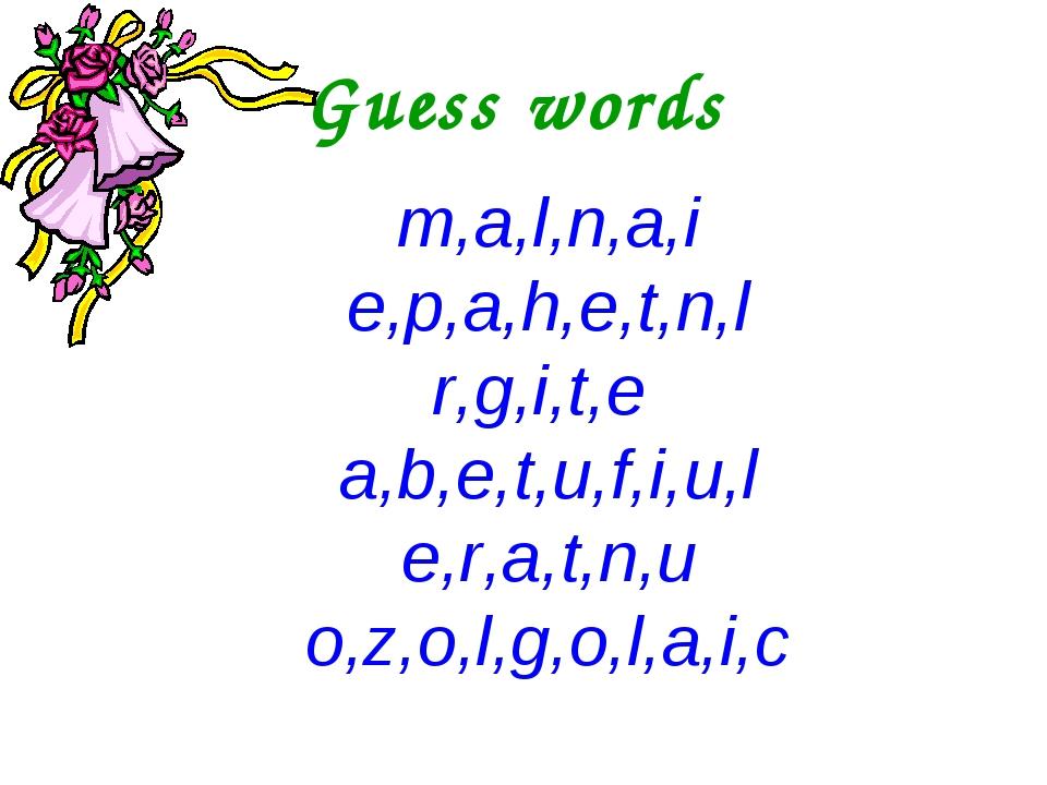 Guess words m,a,l,n,a,i e,p,a,h,e,t,n,l r,g,i,t,e a,b,e,t,u,f,i,u,l e,r,a,t,n...