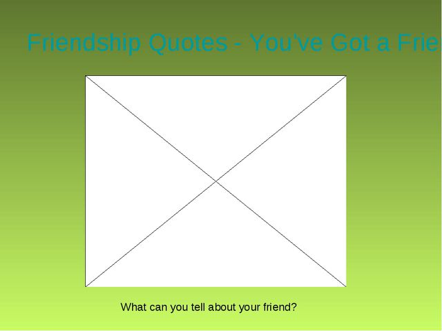Friendship Quotes - You've Got a Friend What can you tell about your friend?