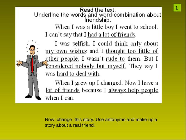 Now change this story. Use antonyms and make up a story about a real friend. 1