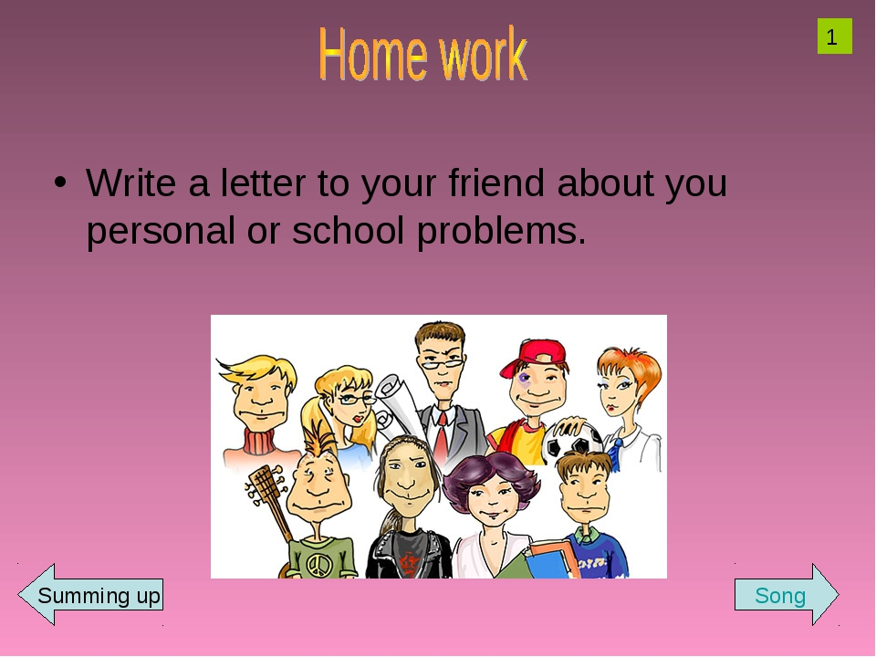 Write a letter to your friend about you personal or school problems. 1 Song S...