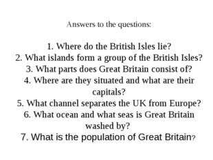 Answers to the questions: 1. Where do the British Isles lie? 2. What islands