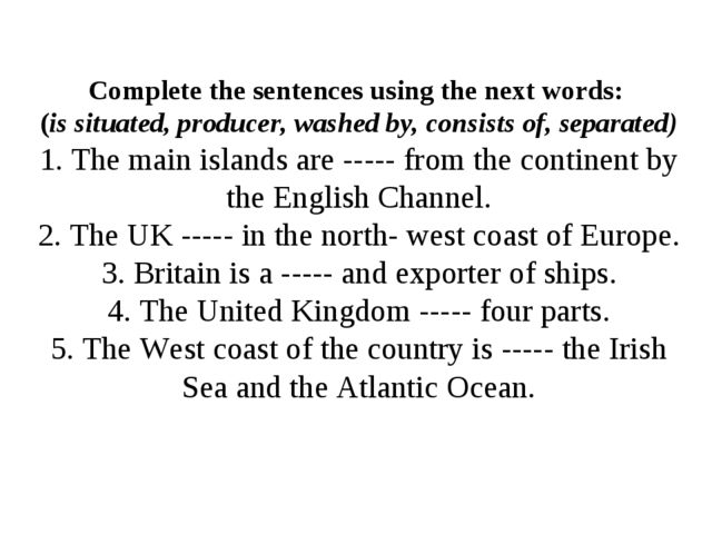 Complete the sentences using the next words: (is situated, producer, washed b...