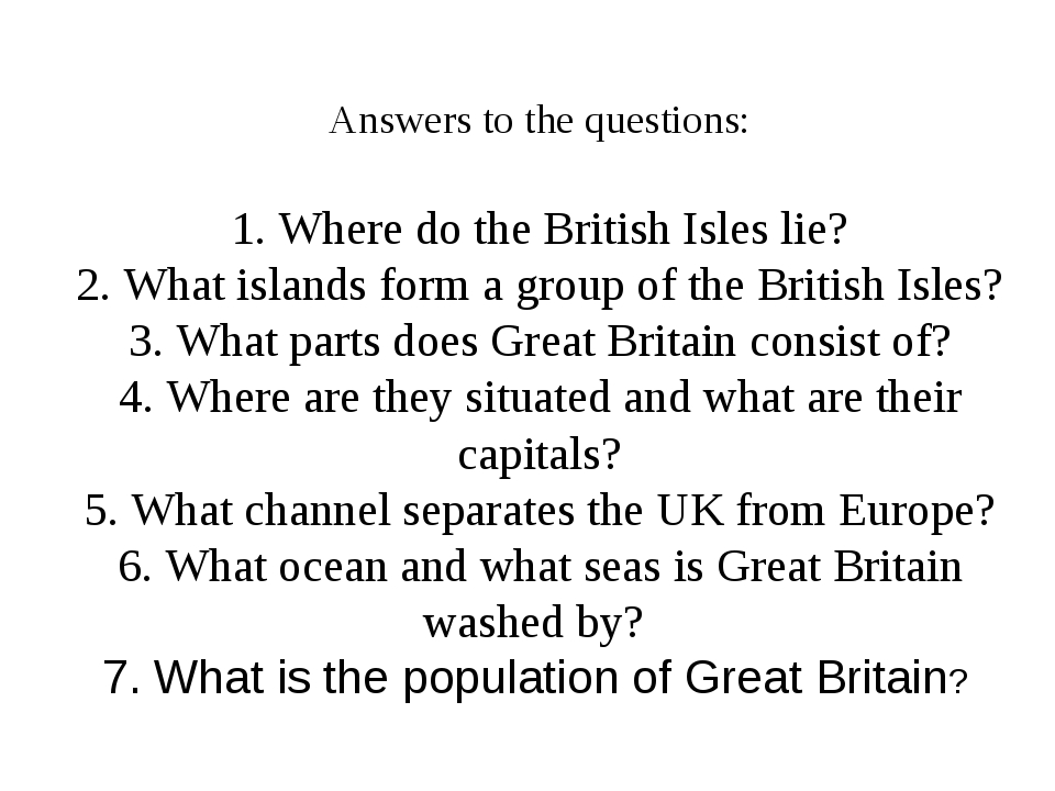 Answers to the questions: 1. Where do the British Isles lie? 2. What islands...