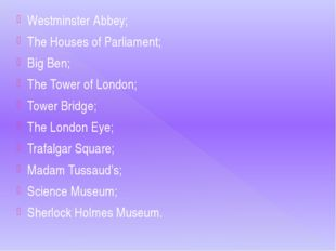 Westminster Abbey; The Houses of Parliament; Big Ben; The Tower of London; To