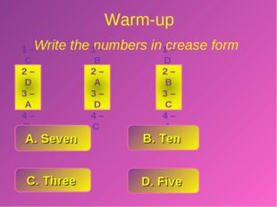 Warm-up Write the numbers in crease form C. Three D. Five A. Seven B. Ten