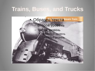Trains, Buses, and Trucks