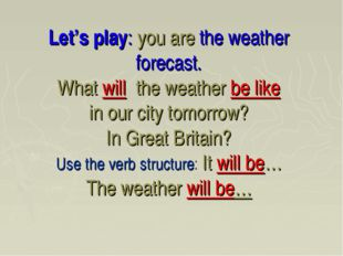 Let's play: you are the weather forecast. What will the weather be like in ou