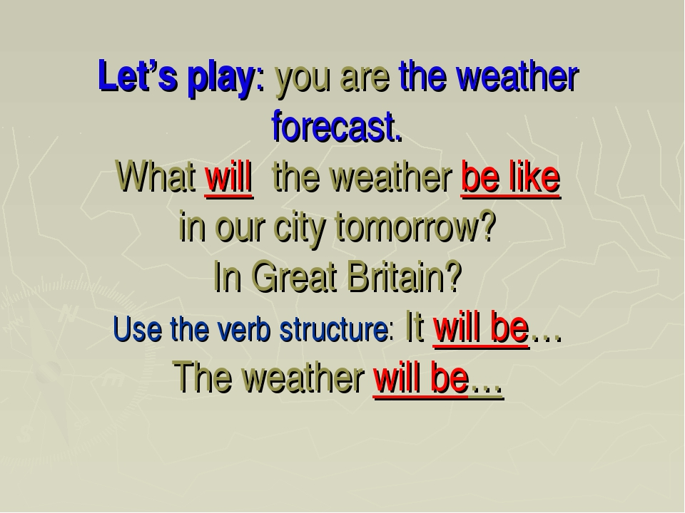Let's play: you are the weather forecast. What will the weather be like in ou...