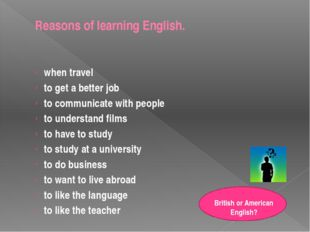 Reasons of learning English. when travel to get a better job to communicate w