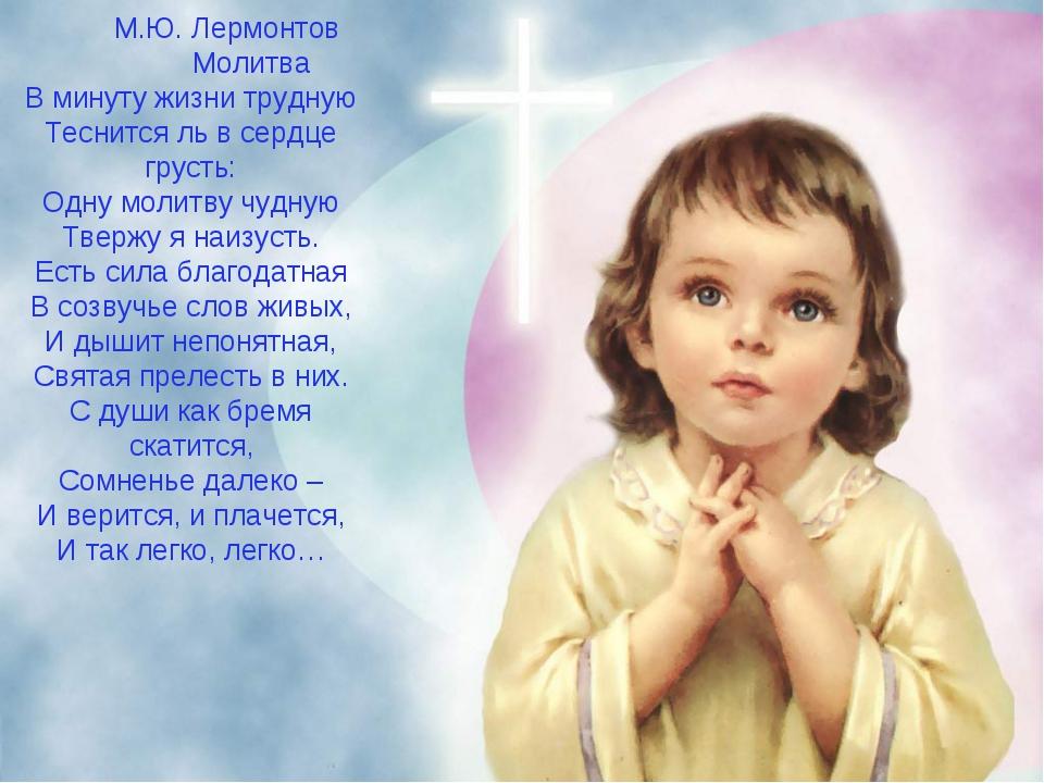 М.Ю. Лермонтов Молитва В минуту жизни трудную Теснится ль в сердце грусть: О...