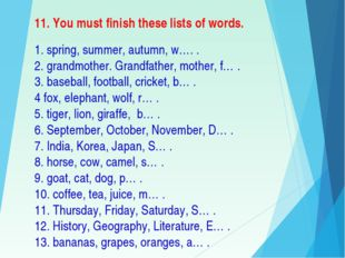 11. You must finish these lists of words. 1. spring, summer, autumn, w…. . 2.