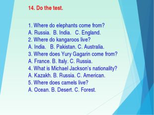 14. Do the test. 1. Where do elephants come from? A. Russia. B. India. C. Eng