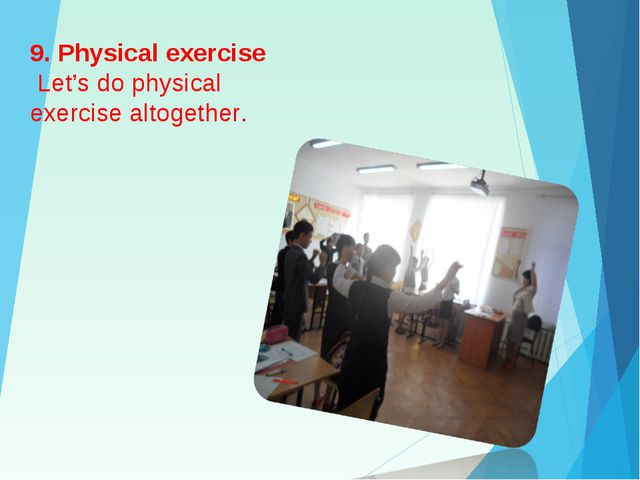 9. Physical exercise Let's do physical exercise altogether.