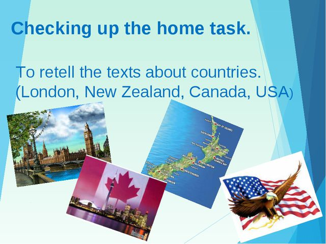 Checking up the home task. To retell the texts about countries. (London, New...
