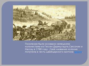 Поселение было основано немецкими колонистами из Гессен-Дармштадта,Саксонии и