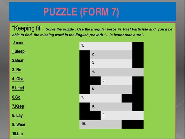 "PUZZLE (FORM 7) ""Keeping fit"". Solve the puzzle . Use the irregular verbs in..."