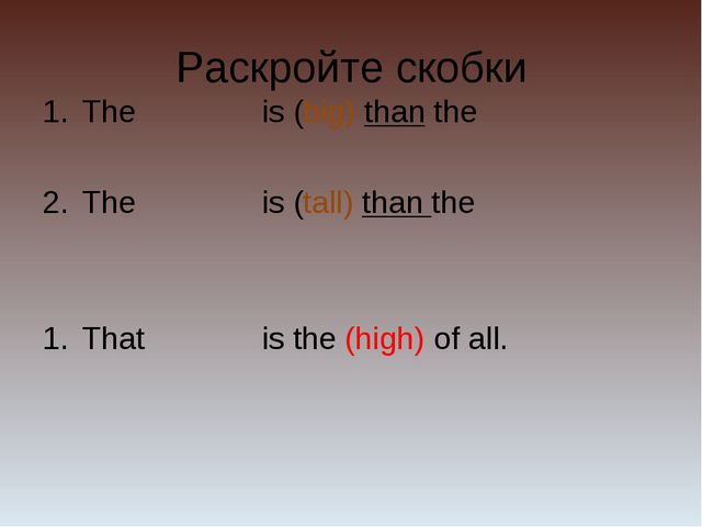 Раскройте скобки The 	 is (big) than the The 	 is (tall) than the That 	 is t...