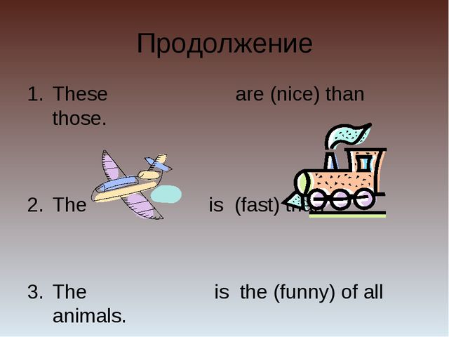 Продолжение These are (nice) than those. The is (fast) than The is the (funny...
