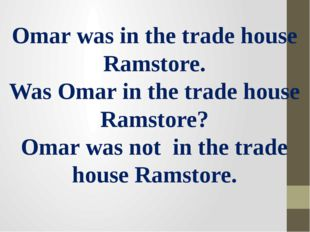Omar was in the trade house Ramstore. Was Omar in the trade house Ramstore? O