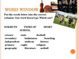 WORD WINDOW Put the words below into the correct columns. One word doesn't go