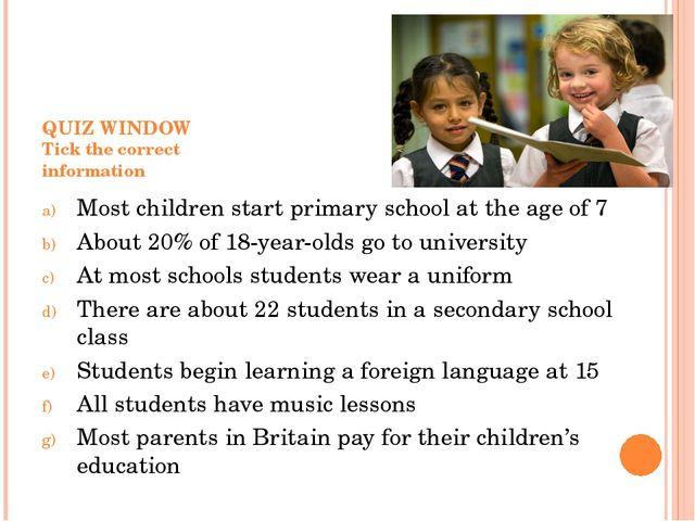 QUIZ WINDOW Tick the correct information Most children start primary school...