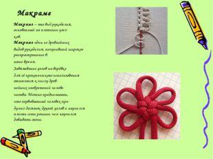 Макраме Макраме– это вид рукоделия, основанный на плетении узел- ков. Макр