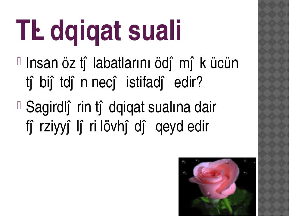 Tədqiqat suali Insan öz təlabatlarını ödəmək ücün təbiətdən necə istifadə edi...
