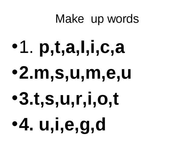 Make up words 1. p,t,a,I,i,c,a 2.m,s,u,m,e,u 3.t,s,u,r,i,o,t 4. u,i,e,g,d