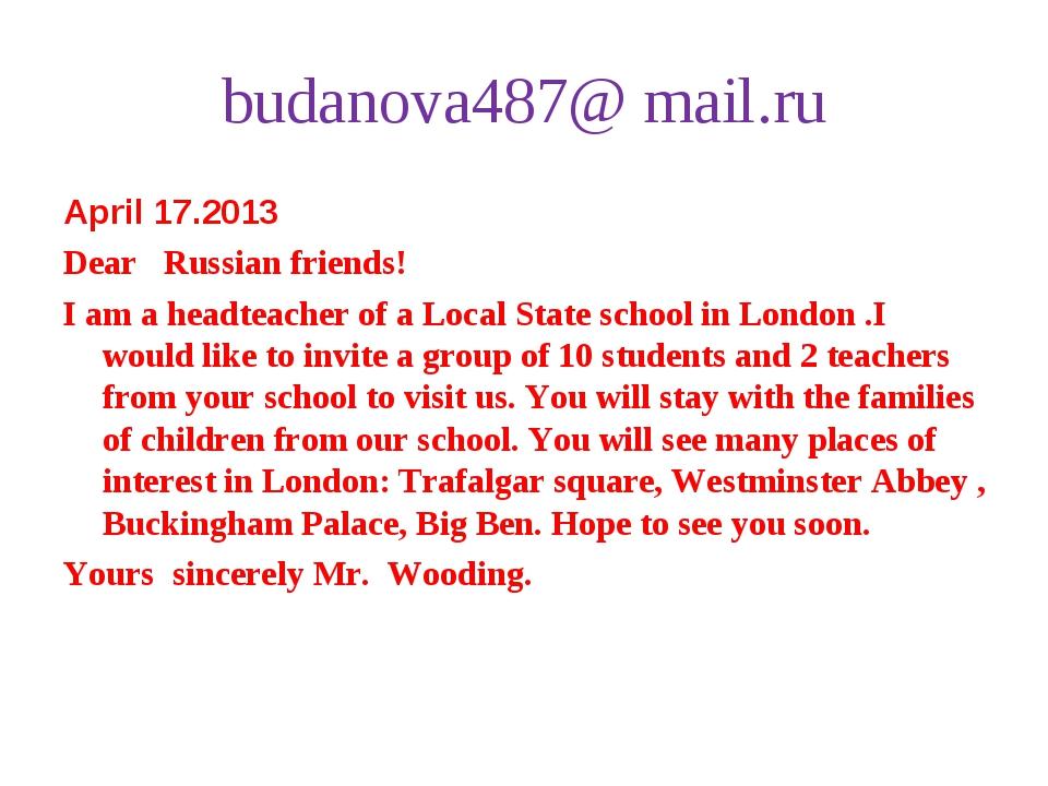 budanova487@ mail.ru April 17.2013 Dear Russian friends! I am a headteacher o...
