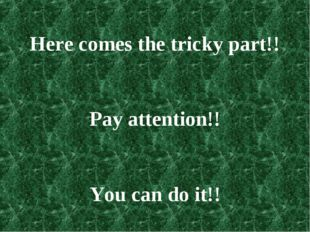 Here comes the tricky part!! Pay attention!! You can do it!!